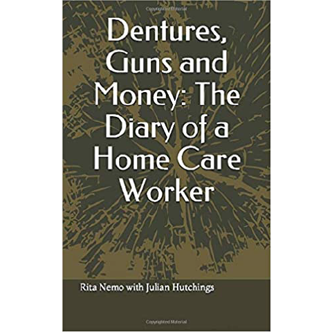 Dentures, Guns and Money: The Diary of a Home Care Worker